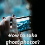 how-to-take-ghost-photos