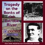 Exclusive post Patreon only Episode 4b Tragedy on the Banks of the Latrobe River